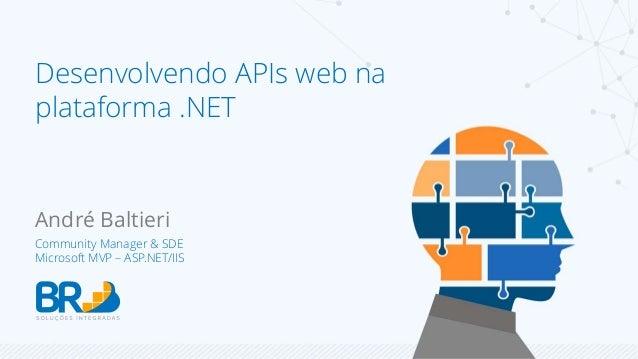 Desenvolvendo APIs web na  plataforma .NET  André Baltieri  Community Manager & SDE  Microsoft MVP – ASP.NET/IIS