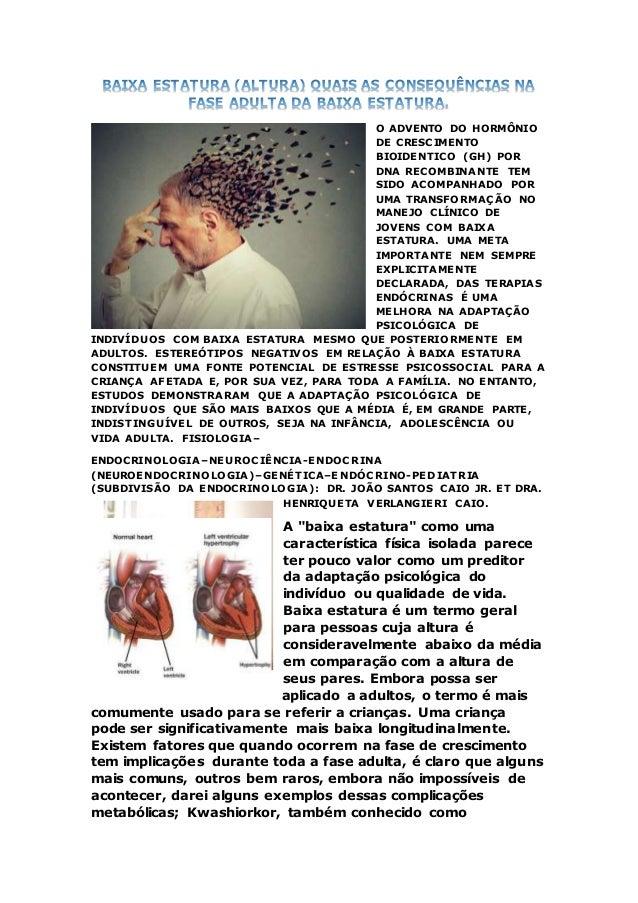 O ADVENTO DO HORMÔNIO DE CRESCIMENTO BIOIDENTICO (GH) POR DNA RECOMBINANTE TEM SIDO ACOMPANHADO POR UMA TRANSFORMAÇÃO NO M...