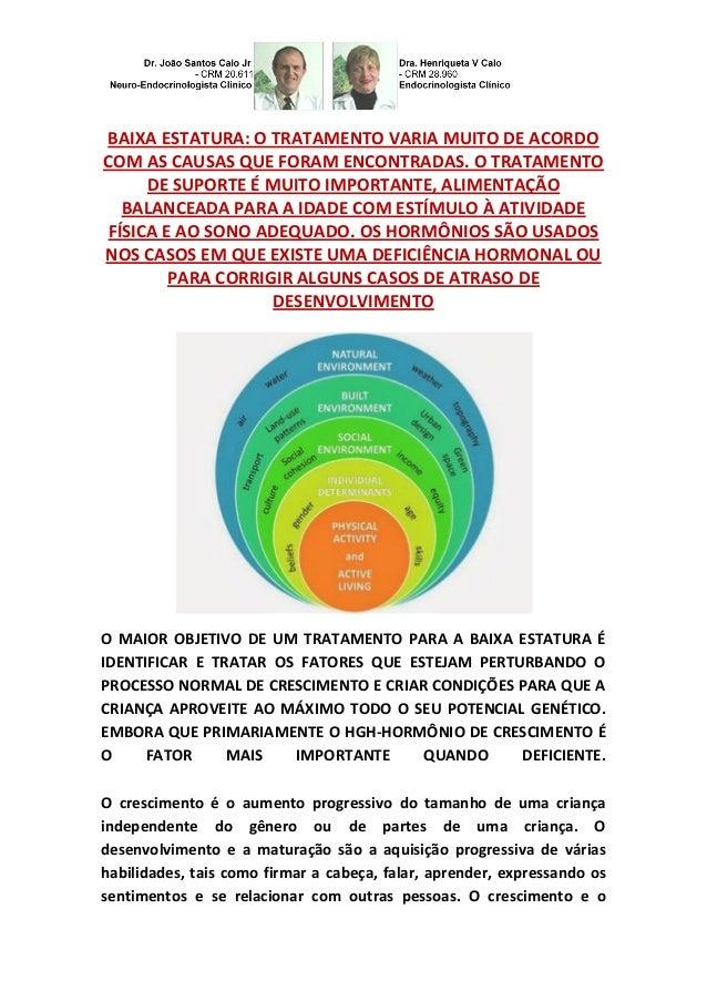 BAIXA ESTATURA: O TRATAMENTO VARIA MUITO DE ACORDO COM AS CAUSAS QUE FORAM ENCONTRADAS. O TRATAMENTO DE SUPORTE É MUITO IM...