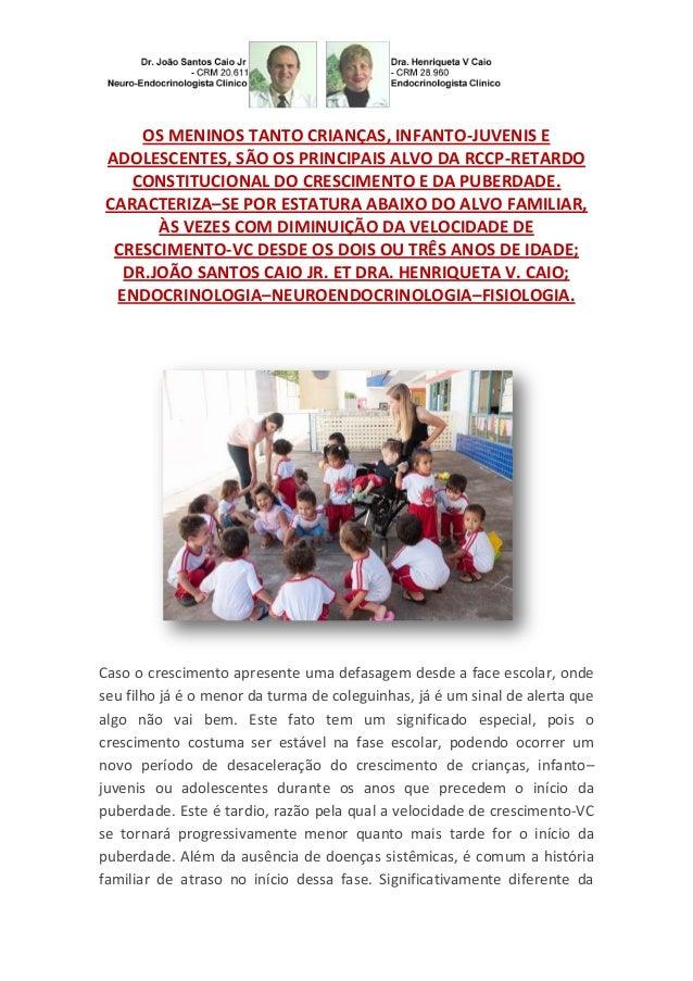 OS MENINOS TANTO CRIANÇAS, INFANTO-JUVENIS E ADOLESCENTES, SÃO OS PRINCIPAIS ALVO DA RCCP-RETARDO CONSTITUCIONAL DO CRESCI...
