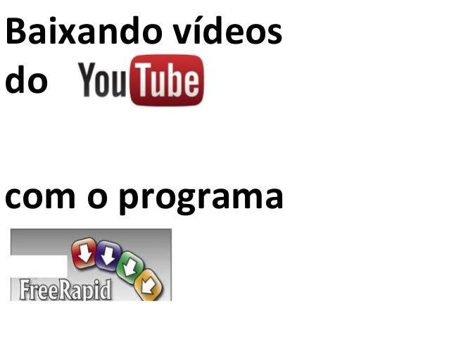 Baixando vídeos do com o programa