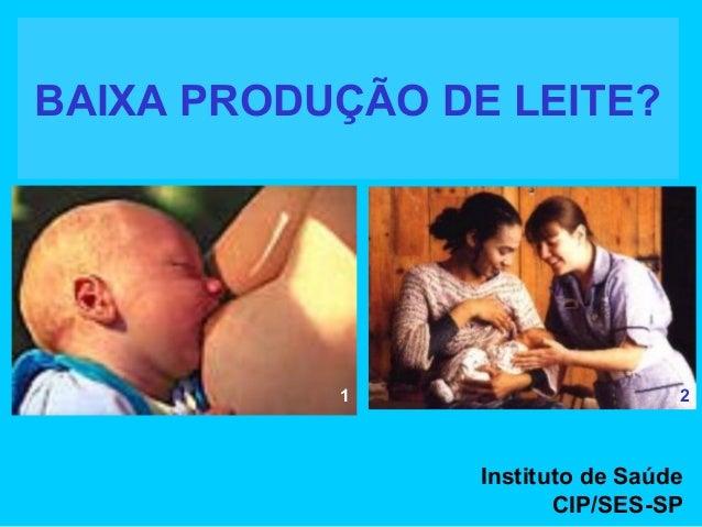 BAIXA PRODUÇÃO DE LEITE?           1                      2                 Instituto de Saúde                        CIP/...