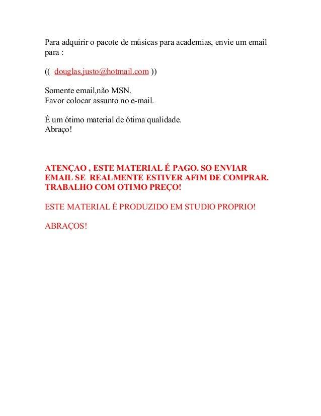 Para adquirir o pacote de músicas para academias, envie um emailpara :(( douglas.justo@hotmail.com ))Somente email,não MSN...