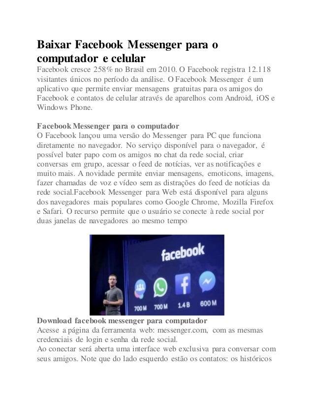 Baixar Facebook Messenger para o computador e celular Facebook cresce 258% no Brasil em 2010. O Facebook registra 12.118 v...