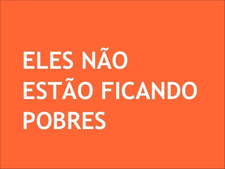 ELES NÃO ESTÃO FICANDO POBRES