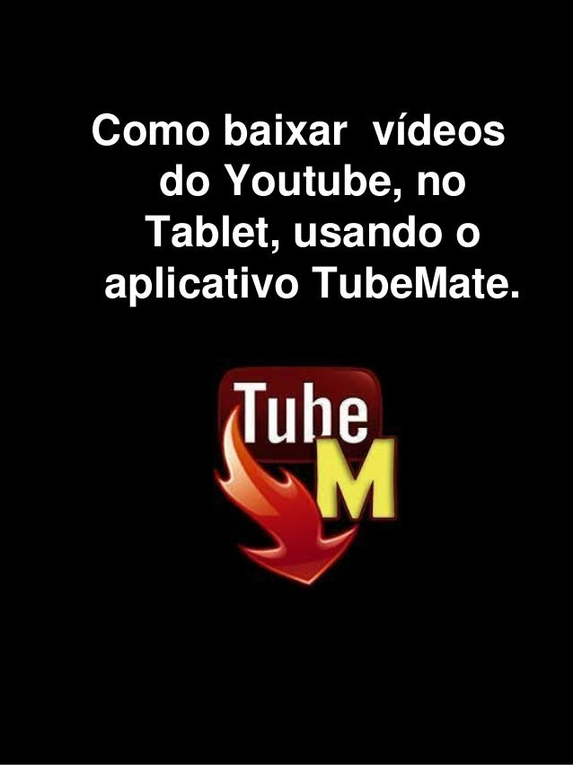 Como baixar vídeos do Youtube, no Tablet, usando o aplicativo TubeMate.