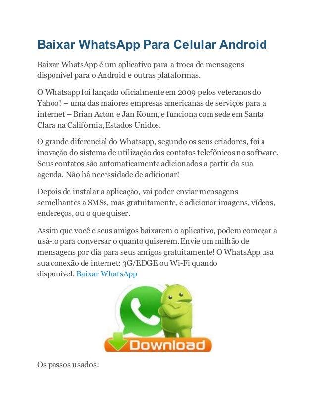 Baixar WhatsApp Para Celular Android Baixar WhatsApp é um aplicativo para a troca de mensagens disponível para o Android e...
