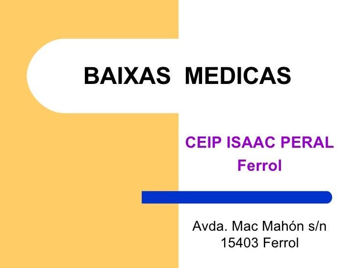 BAIXAS  MEDICAS CEIP ISAAC PERAL Ferrol Avda. Mac Mahón s/n 15403 Ferrol