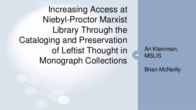 Increasing Access at Niebyl-Proctor Marxist Library Through the Cataloging and Preservation of Leftist Thought in Monograp...