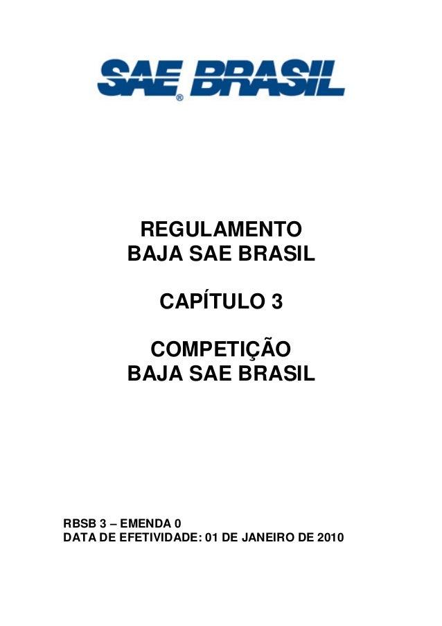 REGULAMENTO BAJA SAE BRASIL CAPÍTULO 3 COMPETIÇÃO BAJA SAE BRASIL RBSB 3 – EMENDA 0 DATA DE EFETIVIDADE: 01 DE JANEIRO DE ...