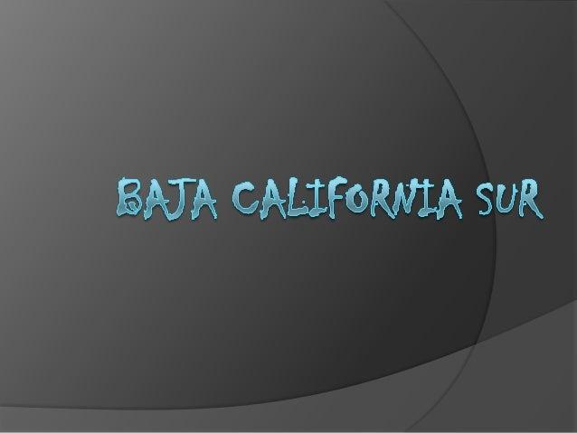 Historia  El estado de Baja California Sur, que se encuentra localizado en el noreste de la República Mexicana y es uno d...