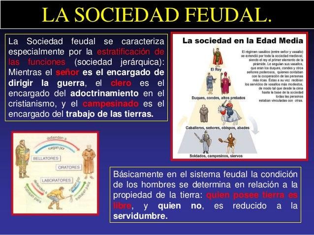 LA SOCIEDAD FEUDAL.La Sociedad feudal se caracterizaespecialmente por la estratificación delas funciones (sociedad jerárqu...