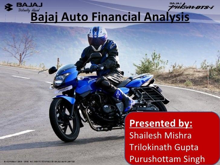 Bajaj Auto Financial Analysis Presented by: Shailesh Mishra Trilokinath Gupta Purushottam Singh