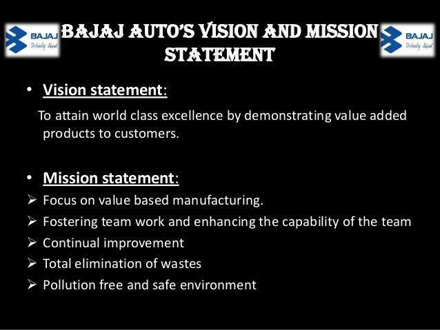 mission statement of bajaj auto Mission statement to be a diversified provider of superior business, financial and management intelligence across platforms accessible to our customers anywhere in the world.