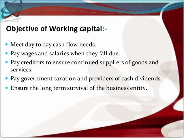 objectives of study on working capital Working capital management background total working capital management is the optimization of every aspect of every process, every system and every structure across the entire supply chain, as the figure below shows.