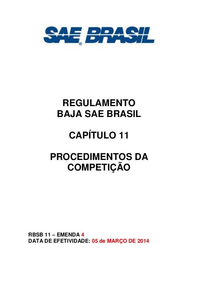 REGULAMENTO  BAJA SAE BRASIL  CAPÍTULO 11  PROCEDIMENTOS DA COMPETIÇÃO  RBSB 11 – EMENDA 4  DATA DE EFETIVIDADE: 05 de MAR...