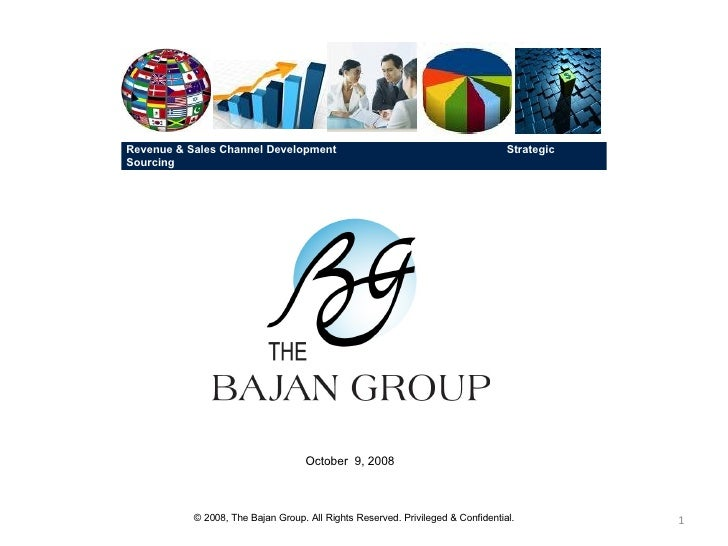 October  9, 2008 © 2008, The Bajan Group. All Rights Reserved. Privileged & Confidential. Revenue & Sales Channel Developm...