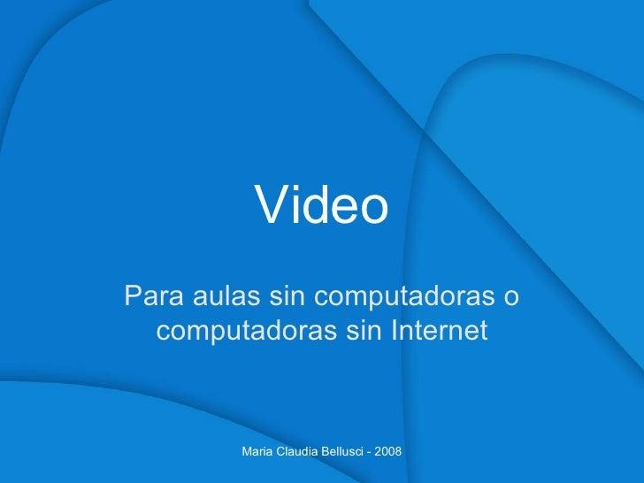 Video Para aulas sin computadoras o computadoras sin Internet Maria Claudia Bellusci - 2008