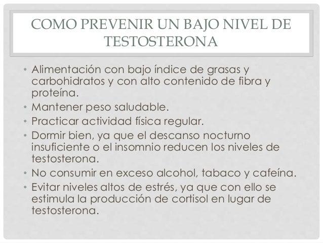 COMO PREVENIR UN BAJO NIVEL DE TESTOSTERONA • Alimentación con bajo índice de grasas y carbohidratos y con alto contenido ...