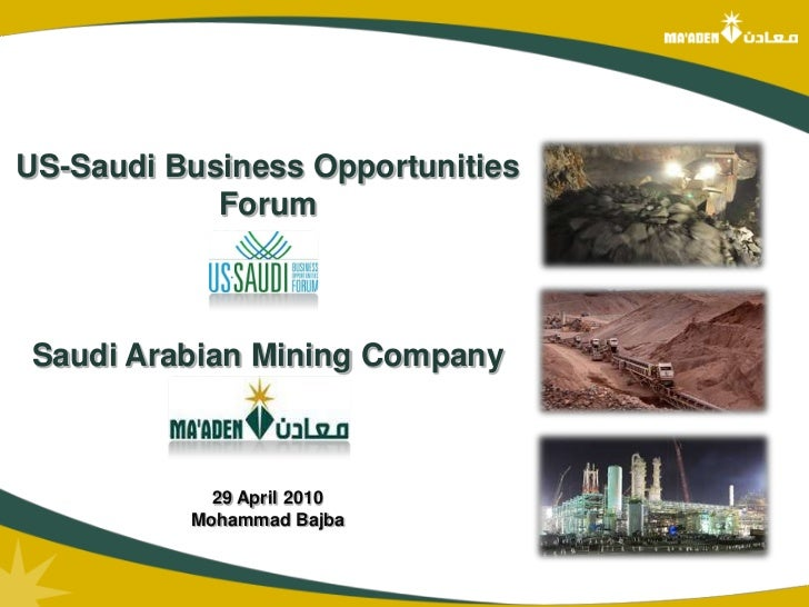 US-Saudi Business Opportunities <br />Forum<br />Saudi Arabian Mining Company <br />Company <br />29 April 2010<br />Moham...