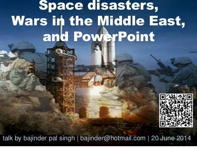 Space disasters, Wars in the Middle East, and PowerPoint talk by bajinder pal singh | bajinder@hotmail.com | 20 June 2014