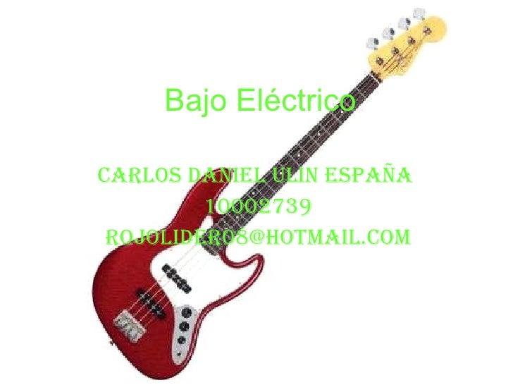 Bajo Eléctrico Carlos Daniel Ulin España  10002739 [email_address]