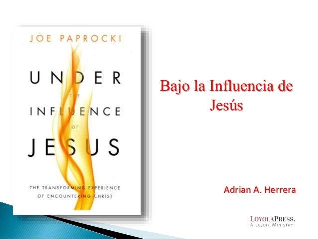Bajo la Influencia de Jesús Adrian A. Herrera