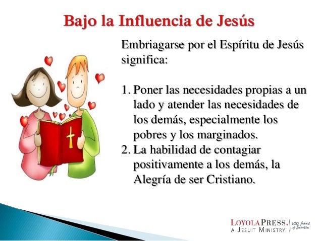 Embriagarse por el Espíritu de Jesús significa: 1. Poner las necesidades propias a un lado y atender las necesidades de lo...