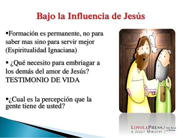 Formación es permanente, no para saber mas sino para servir mejor (Espiritualidad Ignaciana)  ¿Qué necesito para embriag...