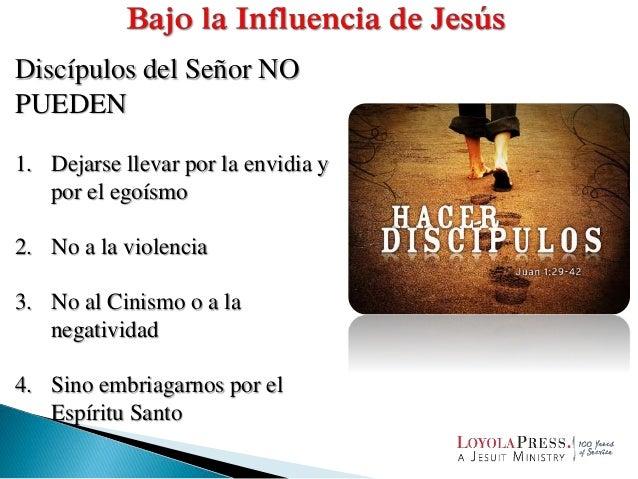 Discípulos del Señor NO PUEDEN 1. Dejarse llevar por la envidia y por el egoísmo 2. No a la violencia 3. No al Cinismo o a...