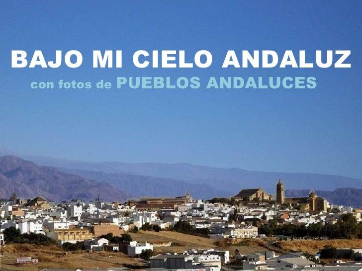 BAJO MI CIELO ANDALUZ con fotos de  PUEBLOS ANDALUCES