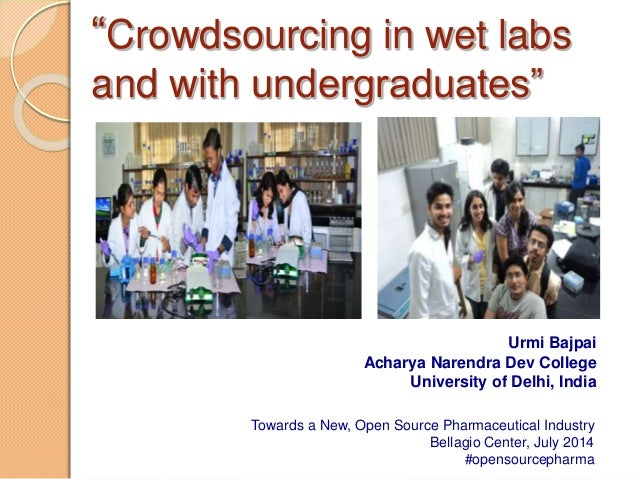 """Crowdsourcing in wet labs and with undergraduates"" Urmi Bajpai Acharya Narendra Dev College University of Delhi, India To..."