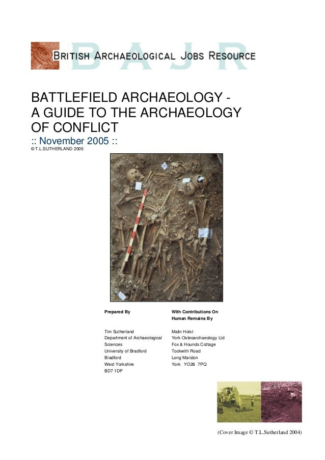 BATTLEFIELD ARCHAEOLOGY - A GUIDE TO THE ARCHAEOLOGY OF CONFLICT :: November 2005 :: © T.L.SUTHERLAND 2005 (Cover Image © ...