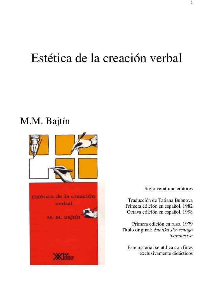 1  Estética de la creación verbalM.M. Bajtín                              Siglo veintiuno editores                     Tra...