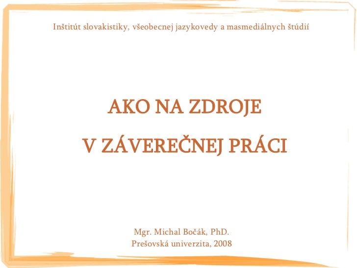Inštitút slovakistiky, všeobecnej jazykovedy a masmediálnych štúdií                   AKO NA ZDROJE        V ZÁVEREČNEJ PR...