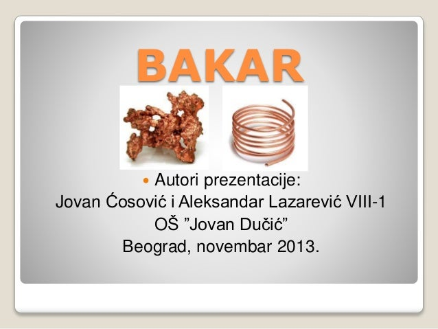 "BAKAR   Autori prezentacije:  Jovan Ćosović i Aleksandar Lazarević VIII-1  OŠ ""Jovan Dučić""  Beograd, novembar 2013."