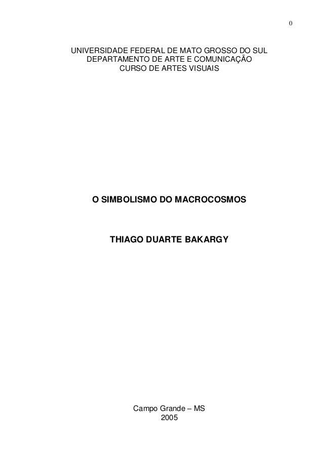 0 UNIVERSIDADE FEDERAL DE MATO GROSSO DO SUL DEPARTAMENTO DE ARTE E COMUNICAÇÃO CURSO DE ARTES VISUAIS O SIMBOLISMO DO MAC...