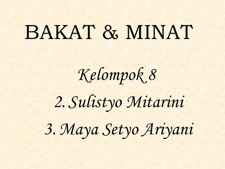 BAKAT & MINAT <ul><li>Kelompok 8   </li></ul><ul><li>Sulistyo Mitarini </li></ul><ul><li>Maya Setyo Ariyani </li></ul>