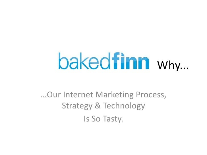 Why...…Our Internet Marketing Process,    Strategy & Technology           Is So Tasty.
