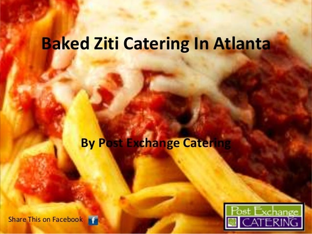 Baked Ziti Catering In Atlanta  By Post Exchange Catering  Share This on Facebook