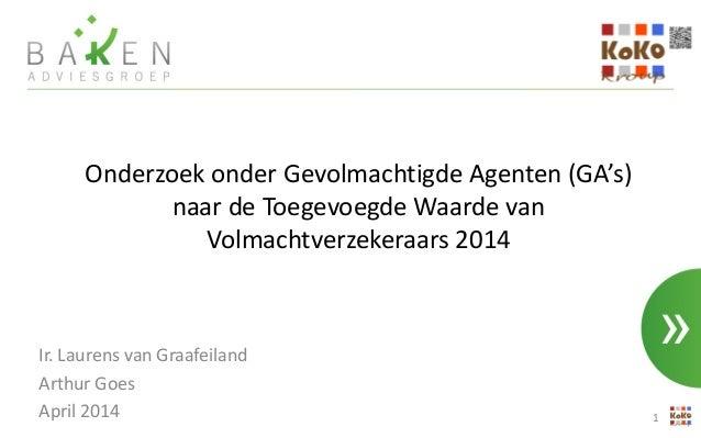 Onderzoek onder Gevolmachtigde Agenten (GA's) naar de Toegevoegde Waarde van Volmachtverzekeraars 2014 Ir. Laurens van Gra...
