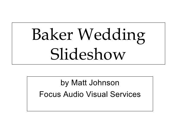 Baker Wedding Slideshow by Matt Johnson Focus Audio Visual Services