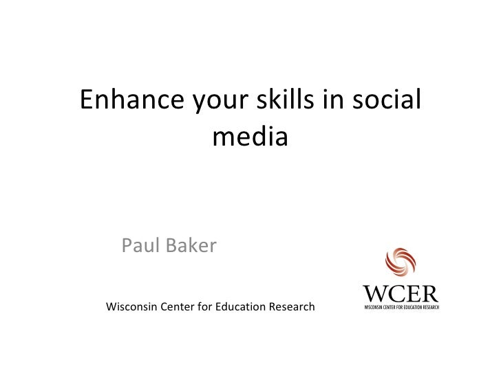 Enhance your skills in social         media    Paul Baker  Wisconsin Center for Education Research
