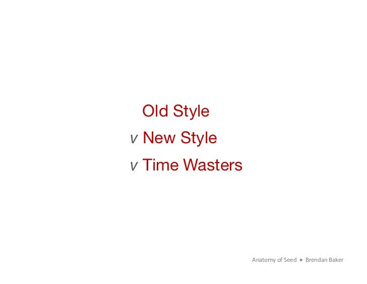 Old Style v New Stylev Time Wasters                  Anatomy of Seed      Brendan Baker