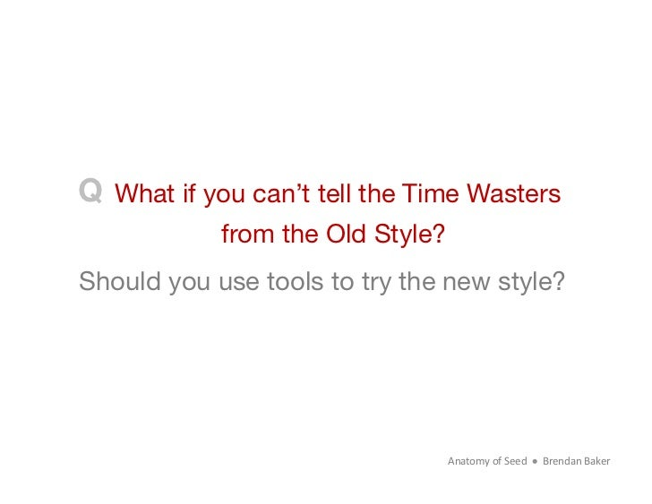 QWhat if you can't tell the Time Wasters            from the Old Style?Should you use tools to try the new style?         ...