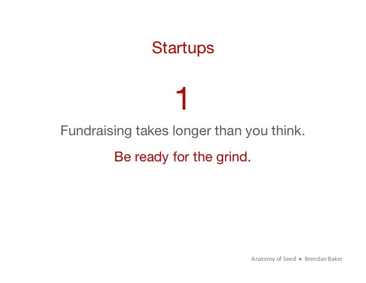 Startups                  1Fundraising takes longer than you think.        Be ready for the grind.                        ...