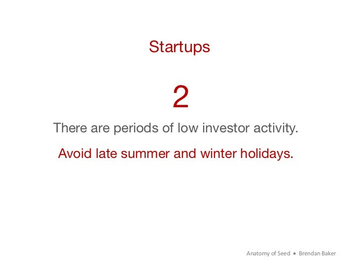 Startups                     2There are periods of low investor activity. Avoid late summer and winter holidays.          ...