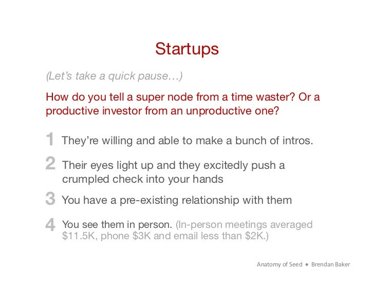Startups(Let's take a quick pause…)How do you tell a super node from a time waster? Or aproductive investor from an unprod...