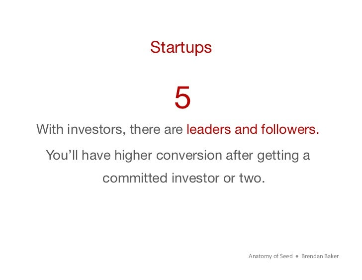 Startups                       5With investors, there are leaders and followers. You'll have higher conversion after getti...