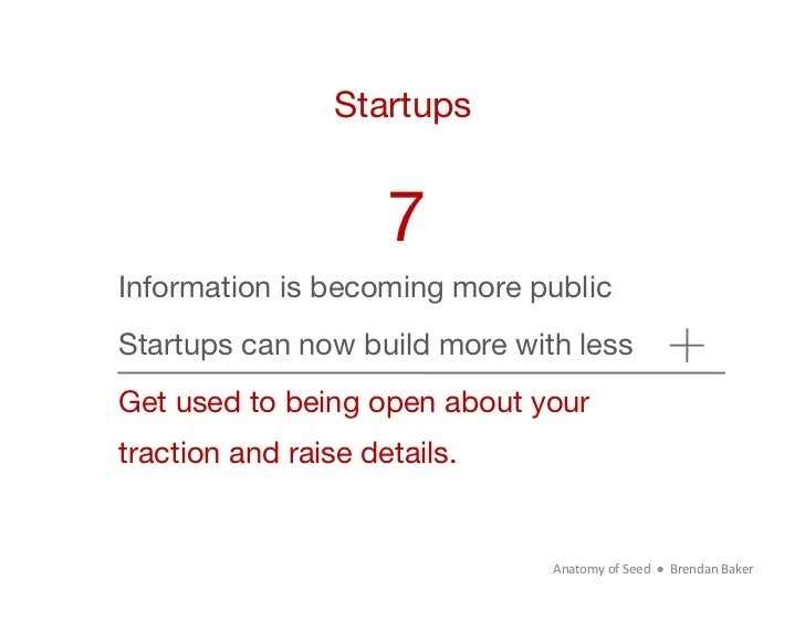 Startups                     7Information is becoming more publicStartups can now build more with lessGet used to being op...
